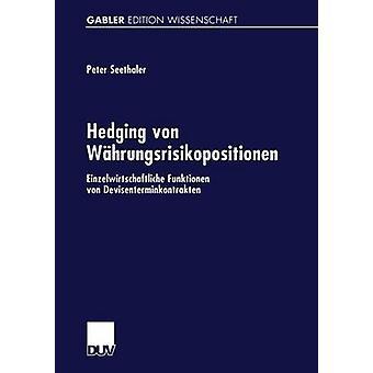 Afdekking von Whrungsrisikopositionen Einzelwirtschaftliche Funktionen von Devisenterminkontrakten door Seethaler & Peter