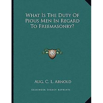 What Is the Duty of Pious Men in Regard to Freemasonry? by Aug C L Ar