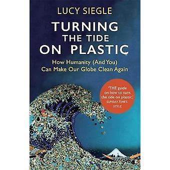 Drehen Sie die Gezeiten auf Kunststoff - wie die Menschheit (und Sie) unsere Glob machen können