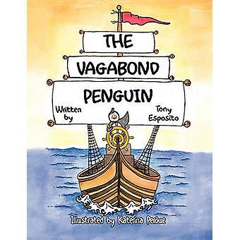 The Vagabond Penguin by Tony Esposito - 9781426940811 Book