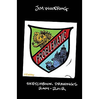 Problematic - Selected Sketchbook Drawings 2004-2011 by Jim Woodring -