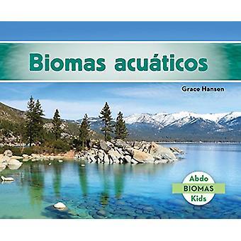 Biomas Acuáticos (Freshwater Biome) by Grace Hansen - 9781624026874