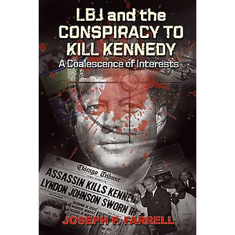 LBJ & the Conspiracy to Kill Kennedy - A Coalescence of Interests by J