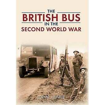 The British Bus in the Second World War by John Howie - 9781445617084