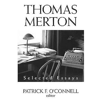 Thomas Merton - Selected Essays by Patrick F. O'Connell - 978162698092