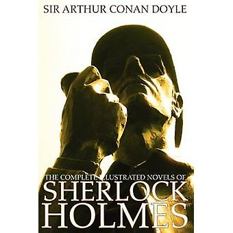 The Complete Illustrated Novels of Sherlock Holmes A Study in Scarlet the Sign of the Four the Hound of the Baskervilles  the Valley of Fear by Doyle & Arthur Conan