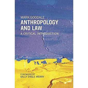 Anthropology and Law A Critical Introduction by Goodale & Mark