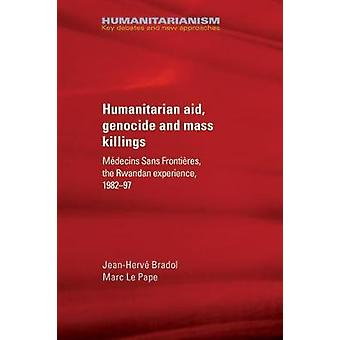Humanitarian aid genocide and mass killings Mdecins Sans Frontires the Rwandan experience 198297 by Bradol & JeanHerv