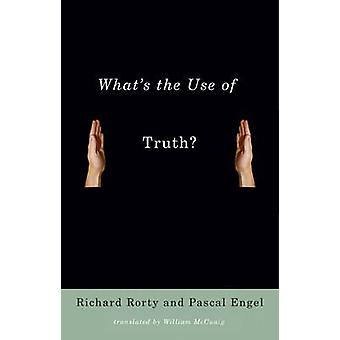 Whats the Use of Truth by Richard Professor of Comparative Literature RortyPascal Engel