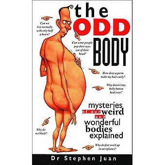 The Odd Body - Mysteries of Our Weird and Wonderful Bodies Explained b