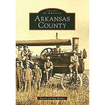 Arkansas County by Steven Hanley - Ray Hanley - 9780738553405 Book