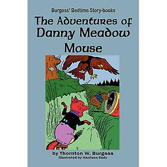 The Adventures of Danny Meadow Mouse by Burgess & Thornton W.