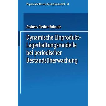 Dynamische EinproduktLagerhaltungsmodelle Bei Periodischer Bestandsuberwachung by Robrade & Andreas D.