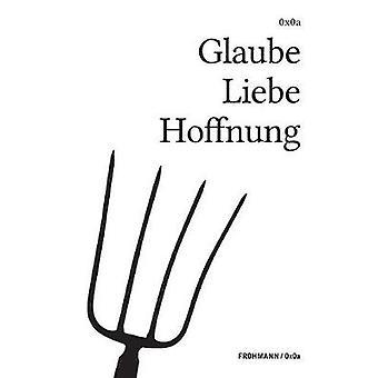 Glaube Liebe Hoffnung by Weichbrodt & Gregor