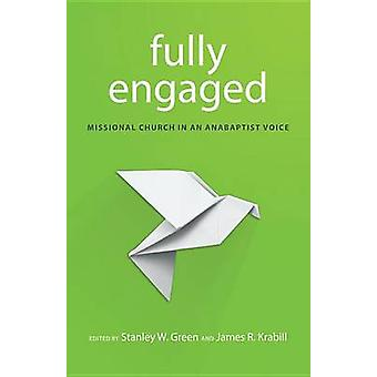Fully Engaged Missional Church in an Anabaptist Voice by Green & Stanley W