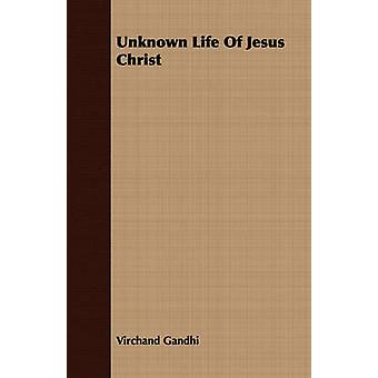 Unknown Life Of Jesus Christ by Gandhi & Virchand