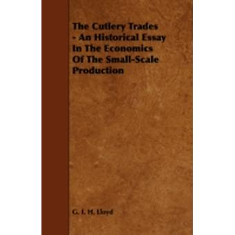 The Cutlery Trades  An Historical Essay in the Economics of the SmallScale Production by Lloyd & G. I. H.