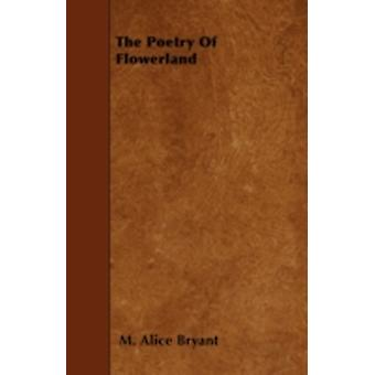 The Poetry of Flowerland by Bryant & M. Alice