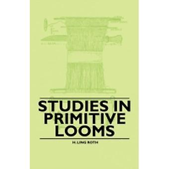 Studies in Primitive Looms by Roth & H. Ling