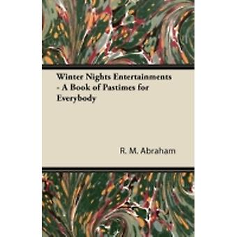 Winter Nights Entertainments  A Book of Pastimes for Everybody by Abraham & R. M.