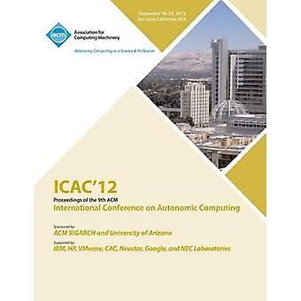 Icac 12 Proceedings of the 9th ACM International Conference on Autonomic Computing by Icac 12 Conference Committee