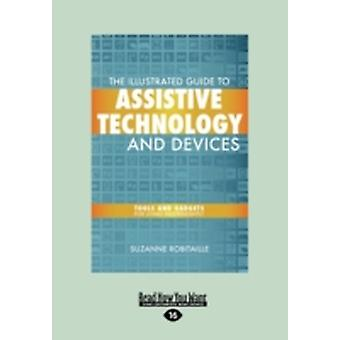 The Illustrated Guide to Assistive Technology and Devices Tools and Gadgets for Living Independently Easyread Large Edition by Robitaille & Suzanne