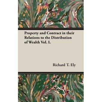 Property and Contract in Their Relations to the Distribution of Wealth Vol. I. by Ely & Richard T.