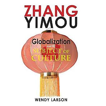 Zhang Yimou Globalization and the Subject of Culture by Larson & Wendy