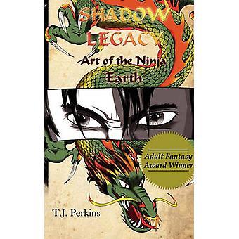 Art of the Ninja Earth Shadow Legacy Book 1 by Perkins & T. J.