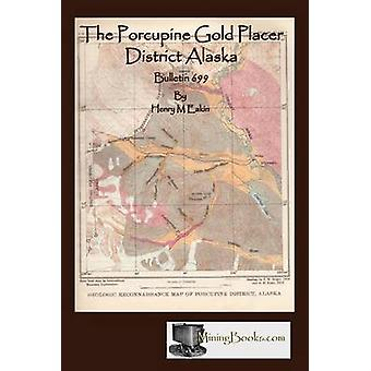 The Porcupine Gold Placer District Alaska by Eakin & Henry M.