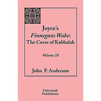 Joyces Finnegans Wake The Curse of Kabbalah Volume 10 by Anderson & John P.