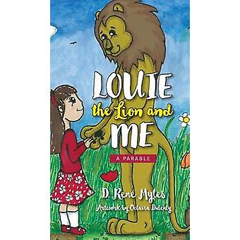 Louie The Lion and Me A Parable by Myles & D. Rene