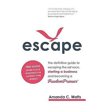 الهروب دليل نهائي للهروب من سباق الفئران بدء الأعمال التجارية وتصبح FreedomPreneur من قبل واتس & أماندا C.
