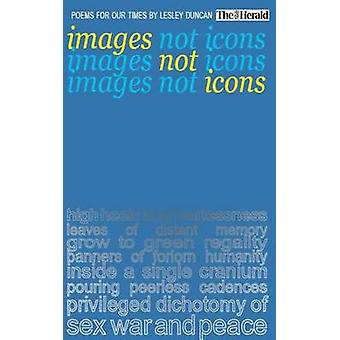 Images Not Icons Poems for Our Times by Duncan & Lesley