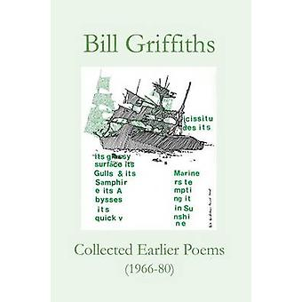Collected Earlier Poems 196680 by Griffiths & Bill