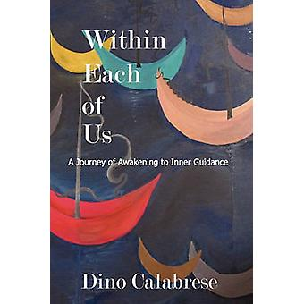 Within Each of Us A Journey of Awakening to Inner Guidance by Calabrese & Dino