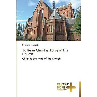 To Be in Christ Is to Be in His Church by Medapati Devanand