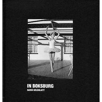 David Goldblatt - In Boksburg by David Goldblatt - Sean O'Toole - 9783