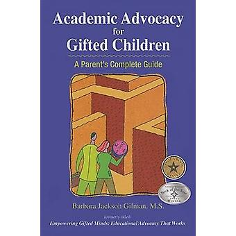 Academic Advocacy for Gifted Children A Parents Complete Guide by Jackson Gilman & Barbara