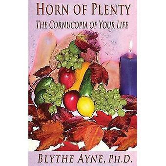 Horn of Plenty The Cornucopia of Your Life by Ayne & Blythe