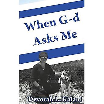 When Gd Asks Me.  When God Asks Me. Memoir of an adventure to the Holy Land with K9 working dogs to guard Jews in the Shomron West Bank Israel saving lives and preventing terrorism. by Kalani & Devorah