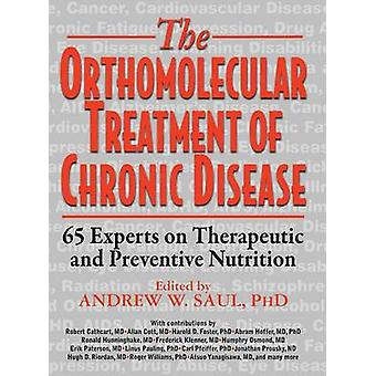 Orthomolecular Treatment of Chronic Disease 65 Experts on Therapeutic and Preventive Nutrition by Saul & Ph.D. & Andrew W.