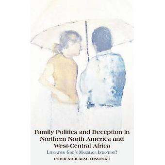 Family Politics and Deception in Northern North America and WestCentral Africa. Litigating Gods Marriage Intention by Fossungu & Peter AtehAfac