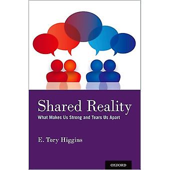 Shared Reality  What Makes Us Strong and Tears Us Apart by E Tory Higgins