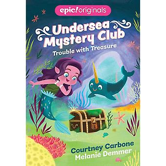 Trouble with Treasure Undersea Mystery Club Book 2 by Courtney Carbone
