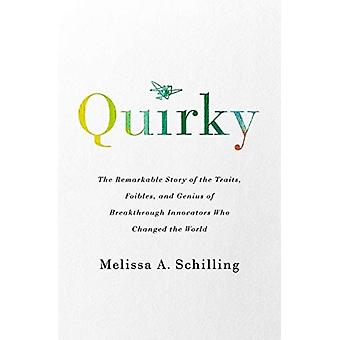 Quirky  The Remarkable Story of the Traits Foibles and Genius of Breakthrough Innovators Who Changed the World by Melissa A Schilling