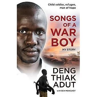 Songs of a War Boy - The bestselling biography of Deng Adut - a child