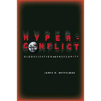 Hyperconflict - Globalization and Insecurity by James H. Mittelman - 9
