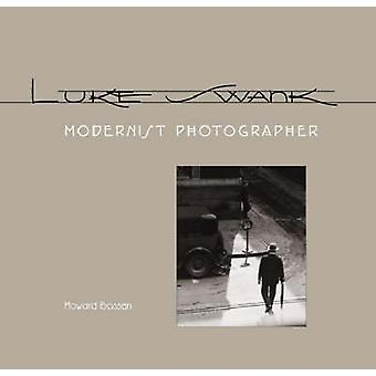 Luke Swank - Modernist Photographer by Howard Bossen - 9780822942535 B