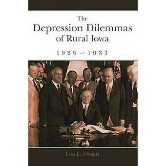 The Depression Dilemmas of Rural Iowa - 1929-1933 by Lisa L. Ossian -